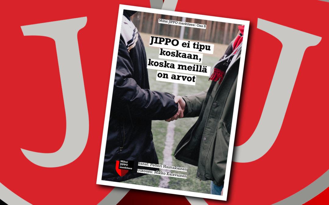 """""""Miksi JIPPO merkitsee – tutkimusmatka urheiluseuran sieluun"""" -juttusarjan osa 8,""""JIPPO ei tipu koskaan, koska meillä on arvot""""nyt julkaistu!"""